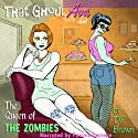 That Ghoul Ava and The Queen of the Zombies