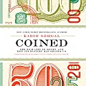 Coined: The Rich Life of Money and How Its History Has Shaped Us Audiobook by Kabir Sehgal Narrated by Kevin Stillwell