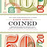 Coined: The Rich Life of Money and How Its History Has Shaped Us | Kabir Sehgal