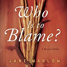 Who Is to Blame?: A Russian Riddle | Livre audio Auteur(s) : Jane Marlow Narrateur(s) : John Hosking