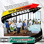 First Impression Express: Know How to Charm and Connect with People upon Meeting Them, and Create a Lasting Impression | Alice Young, KnowIt Express