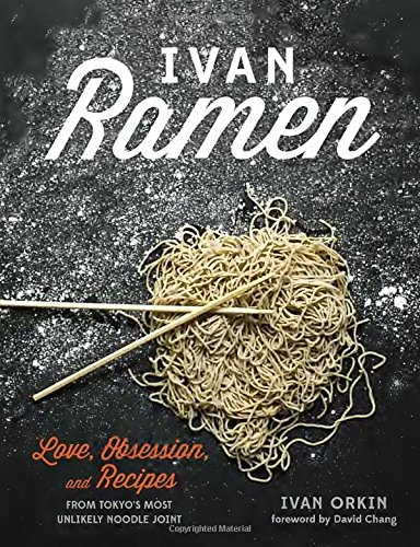 Ivan Ramen: Love, Obsession, and Recipes from Tokyo's Most Unlikely Noodle Joint by Ivan Orkin, Chris Ying
