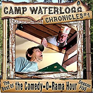 The Camp Waterlogg Chronicles 1: The Best of the Comedy-O-Rama Hour, Season Five Radio/TV Program