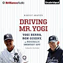 Driving Mr. Yogi: Yogi Berra, Ron Guidry, and Baseball's Greatest Gift (       UNABRIDGED) by Harvey Araton Narrated by Peter Berkrot