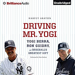 Driving Mr. Yogi: Yogi Berra, Ron Guidry, and Baseball's Greatest Gift | [Harvey Araton]