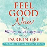 Feel Good Now: 101 Ways to Get Happy Fast | Darrin Gee