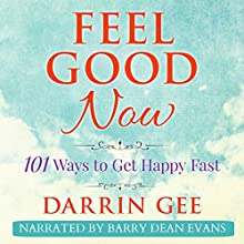 Feel Good Now: 101 Ways to Get Happy Fast (       UNABRIDGED) by Darrin Gee Narrated by Barry Dean Evans
