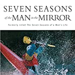 Seven Seasons of the Man in the Mirror: Guidance for Each Major Phase of Your Life | Patrick Morley
