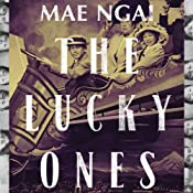 The Lucky Ones: One Family and the Extraordinary Invention of Chinese America | [Mae M. Ngai]