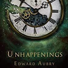 Unhappenings Audiobook by Edward Aubry Narrated by Josh Hurley