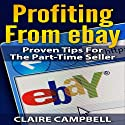 Profiting from eBay: Proven Tips for the Part-Time Seller Audiobook by Claire Campbell Narrated by Angel Clark