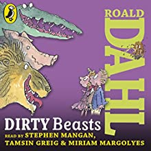 Dirty Beasts (       UNABRIDGED) by Roald Dahl Narrated by Miriam Margolyes, Stephen Mangan, Tamsin Greig