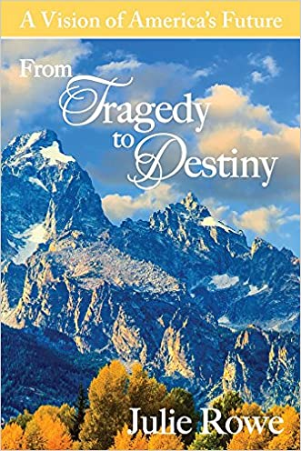 From Tragedy to Destiny: A Vision of America's Future written by Julie Rowe