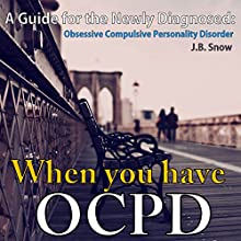 When You Have OCPD: A Guide for the Newly Diagnosed - Obsessive Compulsive Personality Disorder: Transcend Mediocrity, Book 13 (       UNABRIDGED) by J.B. Snow Narrated by Sorrel Brigman