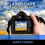 Photography: Landscape Photography: 10 Essential Tips to Take Your Landscape Photography to The Next Level | James Carren