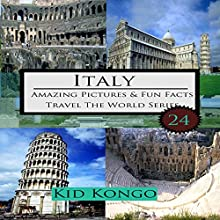 Italy: Amazing Pictures and Fun Facts for 5-12 Year Olds: Travel the World Series, Book 24 Audiobook by Kid Kongo Narrated by Cathy Beard