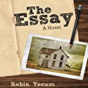 The Essay: A Novel (       UNABRIDGED) by Robin Yocum Narrated by Fleet Cooper