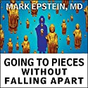 Going to Pieces without Falling Apart: A Buddhist Perspective on Wholeness Audiobook by Mark Epstein, MD Narrated by Patrick Lawlor