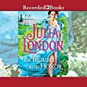 The Trouble with Honor (       UNABRIDGED) by Julia London Narrated by Rosalyn Landor