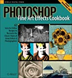 cover of Photoshop Fine Art Effects Cookbook: 62 Easy-To-Follow Recipes for Creating the Classic Styles of Great Artists & Photographers (O'Reilly Digital Studio)