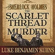 Sherlock Holmes and the Scarlet Thread of Murder | Livre audio Auteur(s) : Luke Kuhns Narrateur(s) : Joff Manning