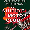 The Suicide Motor Club Audiobook by Christopher Buehlman Narrated by Christopher Buehlman