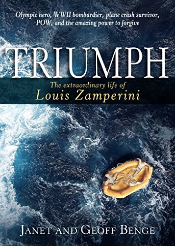 Triumph: The Extraordinary Life of Louis Zamperini, Janet Benge; Geoff Benge