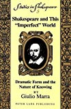 img - for Shakespeare and This Imperfect World: Dramatic Form and the Nature of Knowing (Studies in Shakespeare) by Giulio Marra (1997-04-01) book / textbook / text book