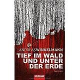 """Tief im Wald und unter der Erde: Thrillervon """"Andreas Winkelmann"""""""
