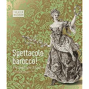 Spettacolo barocco!: Triumph des Theaters