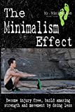 The Minimalism Effect: Become injury free, build amazing movement and strength by doing less.