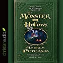 The Monster in the Hollows (       UNABRIDGED) by Andrew Peterson Narrated by Andrew Peterson