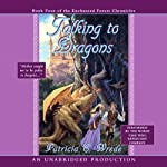 Talking to Dragons: The Enchanted Forest Chronicles, Book 4 (       UNABRIDGED) by Patricia C. Wrede Narrated by Words Take Wing Repertory Co.