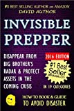 INVISIBLE PREPPER - DISAPPEAR FROM BIG BROTHER'S RADAR & PROTECT ASSETS IN THE COMING CRISIS - 2016 EDITION (Prepping, Survival, Crisis, Privacy & Security) (HOW TO BOOK & GUIDE TO AVOID DISASTER)