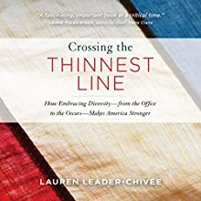 Crossing the Thinnest Line: How Embracing Diversity - from the Office to the Oscars - Makes America Stronger Audiobook by Lauren Leader-Chivee Narrated by Lauren Leader-Chivee, Sarah Mollo-Christensen