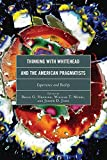 img - for Thinking with Whitehead and the American Pragmatists: Experience and Reality (Contemporary Whitehead Studies) book / textbook / text book
