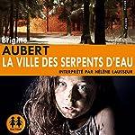 La ville des serpents d'eau | Brigitte Aubert