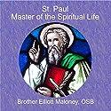 St. Paul, Master of the Spiritual Life Speech by Elliott Maloney Narrated by Elliott Maloney