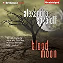 Blood Moon (       UNABRIDGED) by Alexandra Sokoloff Narrated by R.C. Bray