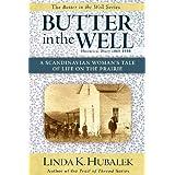 Butter in the Well: A Scandinavian Woman's Tale of Life on the Prairie (Butter in the Well Series) ~ Linda K. Hubalek