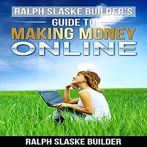 Ralph Slaske Builders' Guide to Making Money Online Audiobook