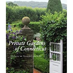 Private Gardens of Connecticut by Jane Garmey and John M. Hall