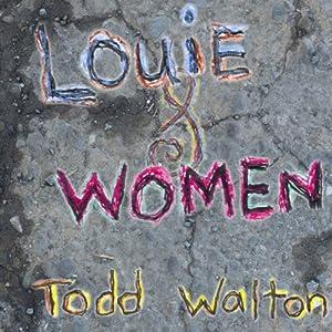 Louie & Women   [Todd Walton]