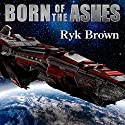 Born of the Ashes: The Frontiers Saga, Book 11 (       UNABRIDGED) by Ryk Brown Narrated by Jeffrey Kafer