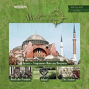 Reise durch die Weltgeschichte, 600 bis 800 n.Chr. (WISSEN) Hörbuch