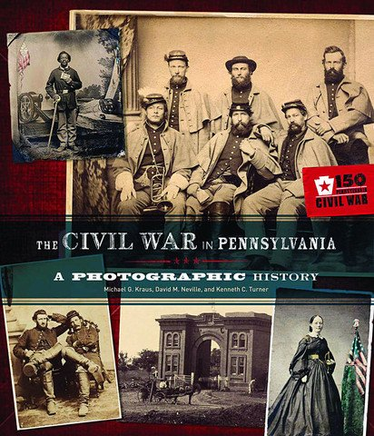 The Civil War in Pennsylvania: A Photographic History: Kenneth C. Turner, David M. Neville, Michael G. Kraus: 9780936340197: Amazon.com: Books