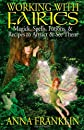 Working With Fairies: Magick, Spells, Potions & Recipes to Attract & See Them