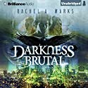 Darkness Brutal: The Dark Cycle, Book 1 (       UNABRIDGED) by Rachel A. Marks Narrated by Will Damron