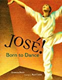 Jose! Born to Dance: The Story of Jose Limon (Tomas Rivera Mexican-American Children's Book Award (Awards))