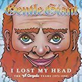 I Lost My Head: Chrysalis Years 1975 - 1980 by GENTLE GIANT